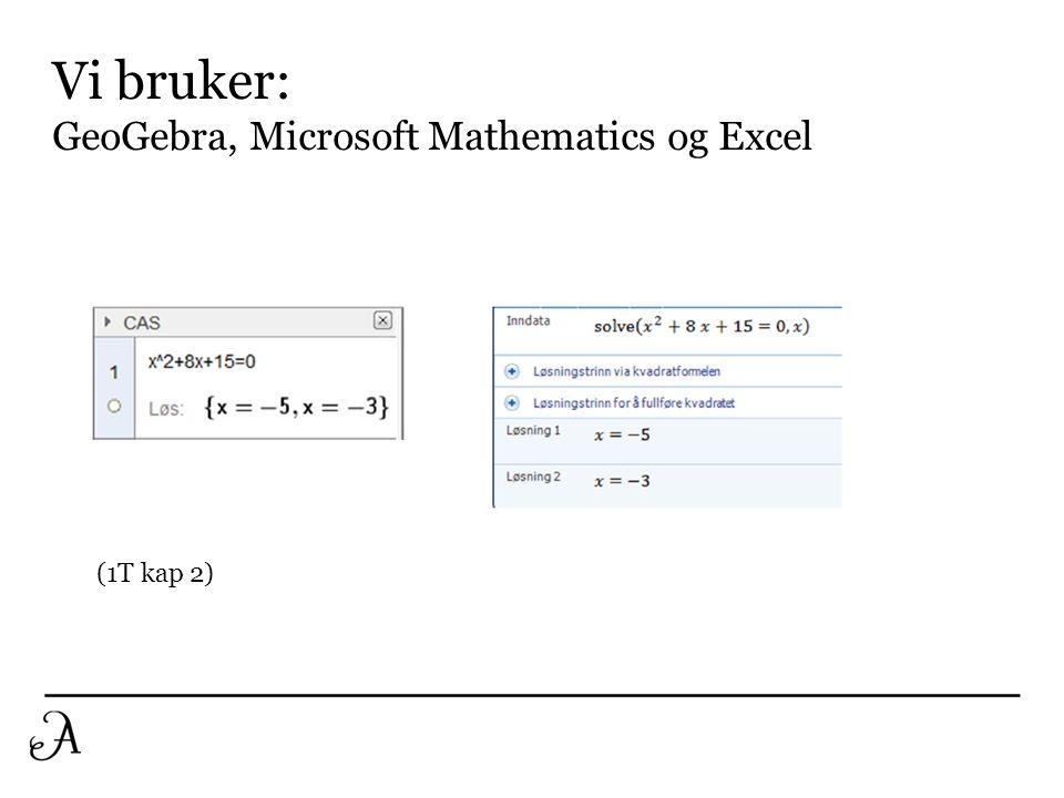 Vi bruker: GeoGebra, Microsoft Mathematics og Excel (1T kap 2)