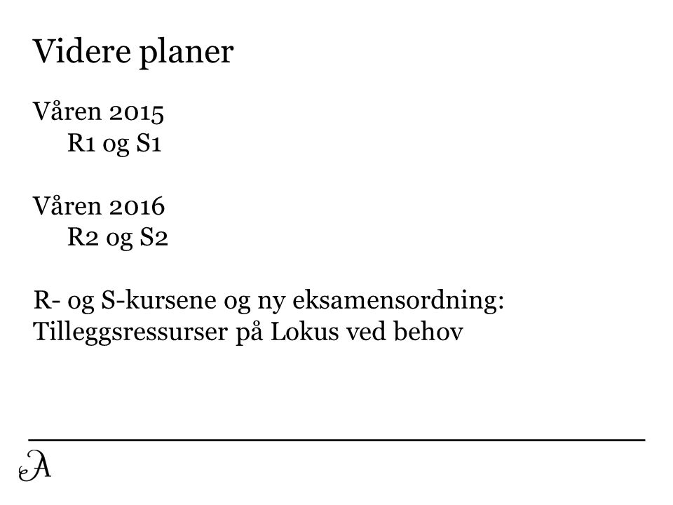 Videre planer Våren 2015 R1 og S1 Våren 2016 R2 og S2