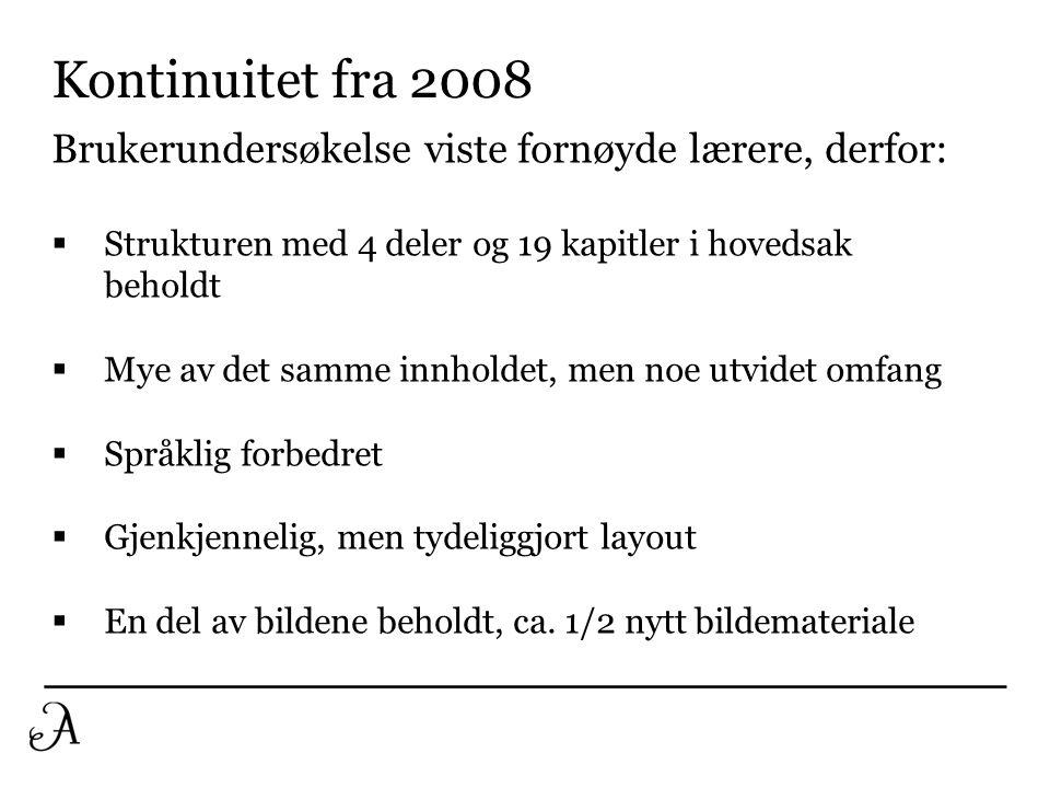 Kontinuitet fra 2008 Brukerundersøkelse viste fornøyde lærere, derfor: