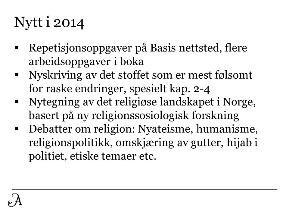 Nytt i 2014 Repetisjonsoppgaver på Basis nettsted, flere arbeidsoppgaver i boka.