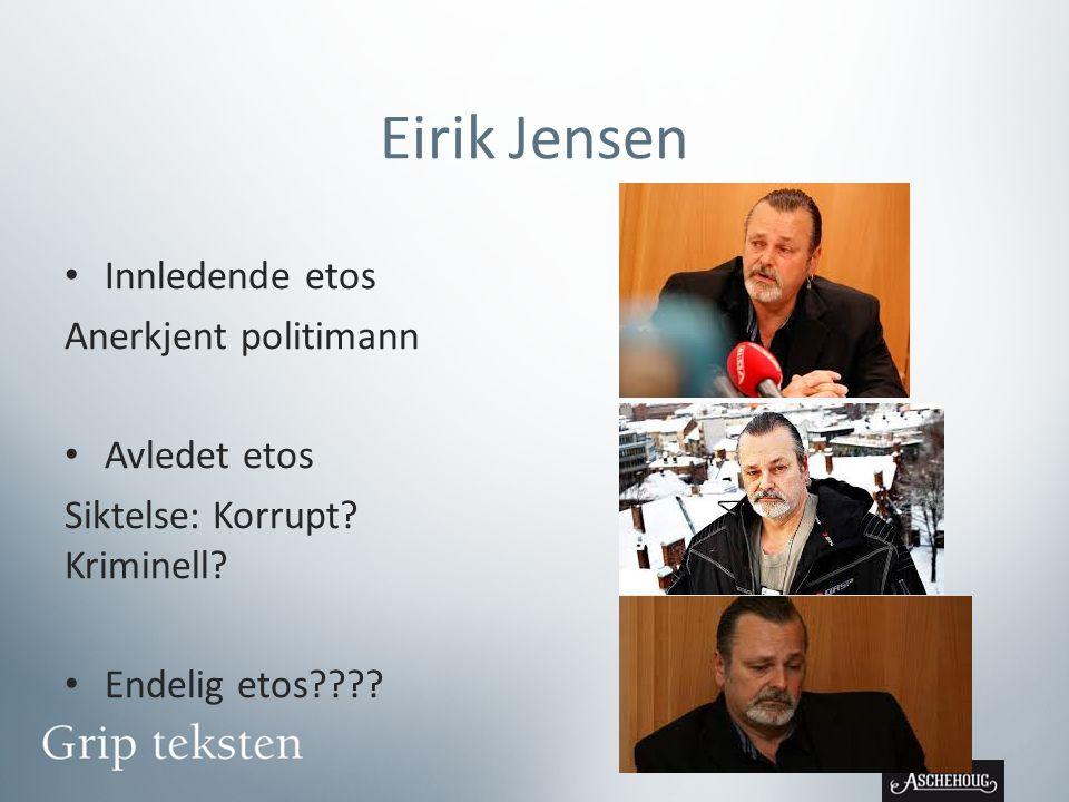 Eirik Jensen Innledende etos Anerkjent politimann Avledet etos
