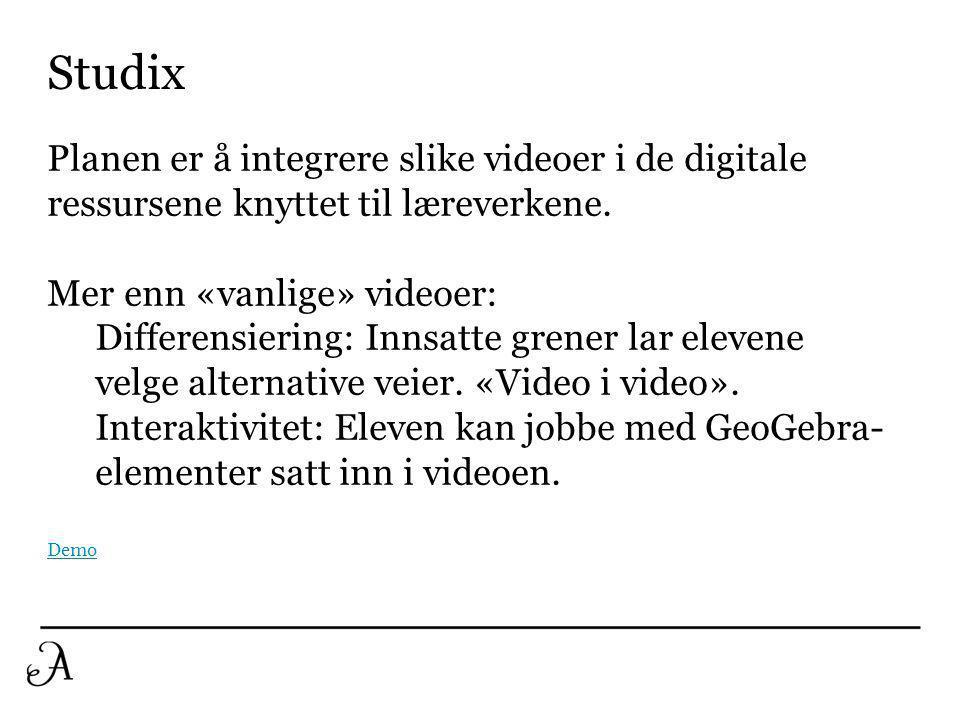 Studix Planen er å integrere slike videoer i de digitale ressursene knyttet til læreverkene. Mer enn «vanlige» videoer: