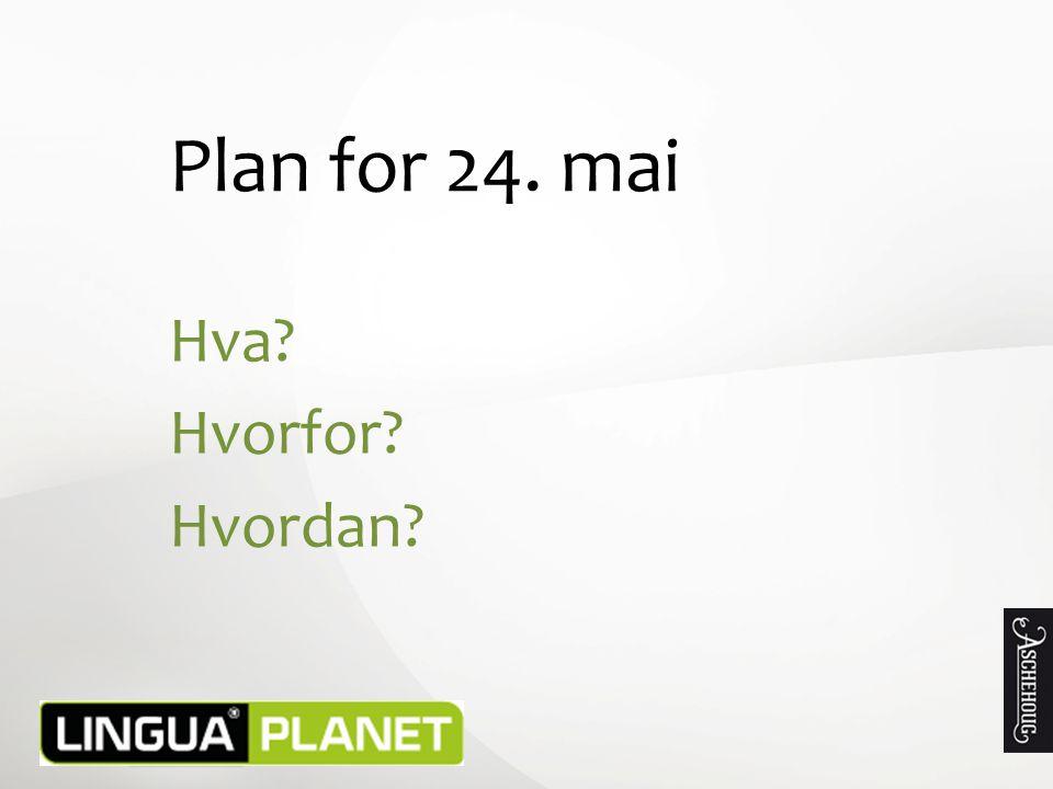 Plan for 24. mai Hva Hvorfor Hvordan