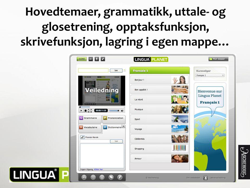 Hovedtemaer, grammatikk, uttale- og glosetrening, opptaksfunksjon, skrivefunksjon, lagring i egen mappe…