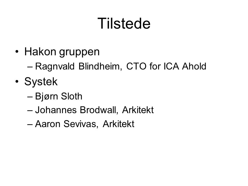 Tilstede Hakon gruppen Systek Ragnvald Blindheim, CTO for ICA Ahold