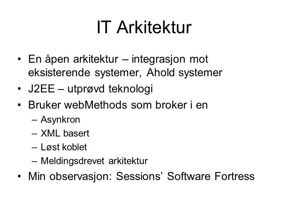 IT Arkitektur En åpen arkitektur – integrasjon mot eksisterende systemer, Ahold systemer. J2EE – utprøvd teknologi.