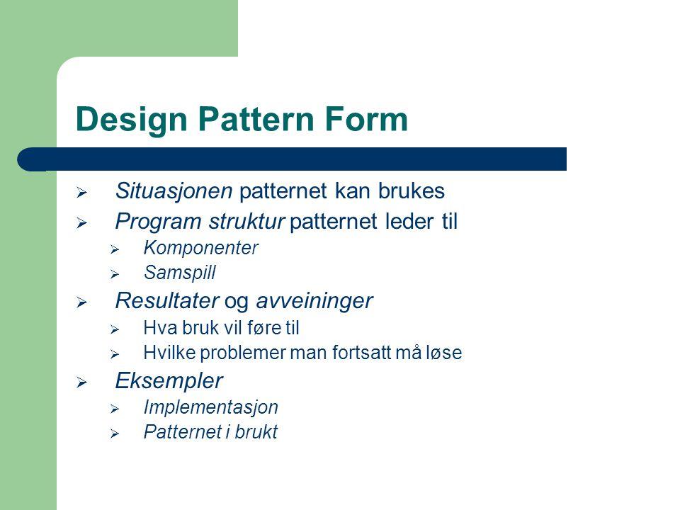 Design Pattern Form Situasjonen patternet kan brukes