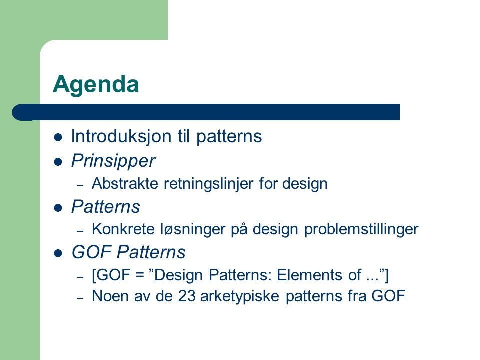 Agenda Introduksjon til patterns Prinsipper Patterns GOF Patterns