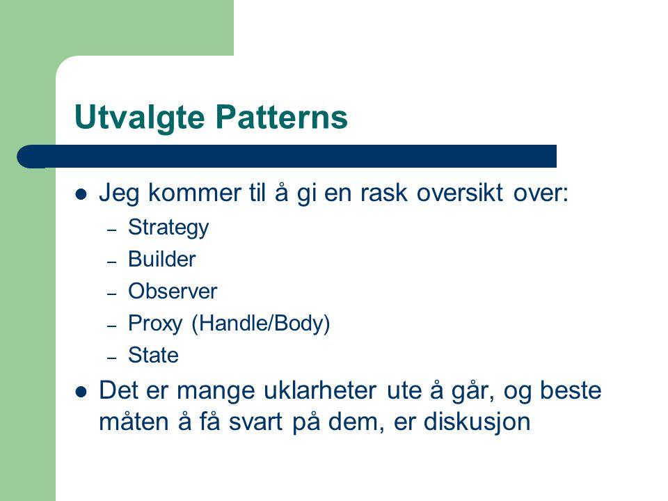 Utvalgte Patterns Jeg kommer til å gi en rask oversikt over: