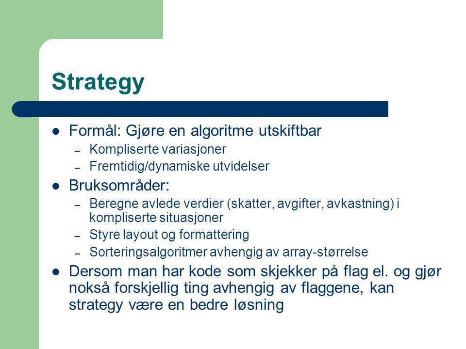 Strategy Formål: Gjøre en algoritme utskiftbar Bruksområder:
