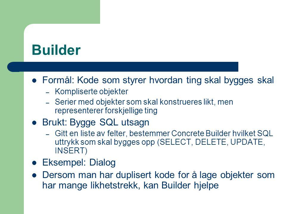 Builder Formål: Kode som styrer hvordan ting skal bygges skal