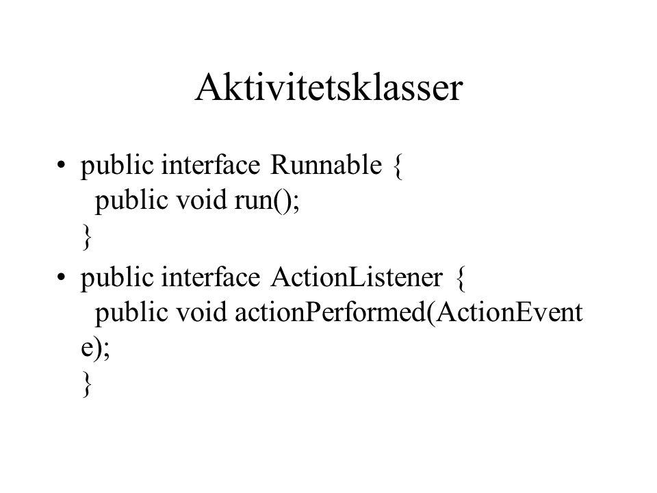 Aktivitetsklasser public interface Runnable { public void run(); }