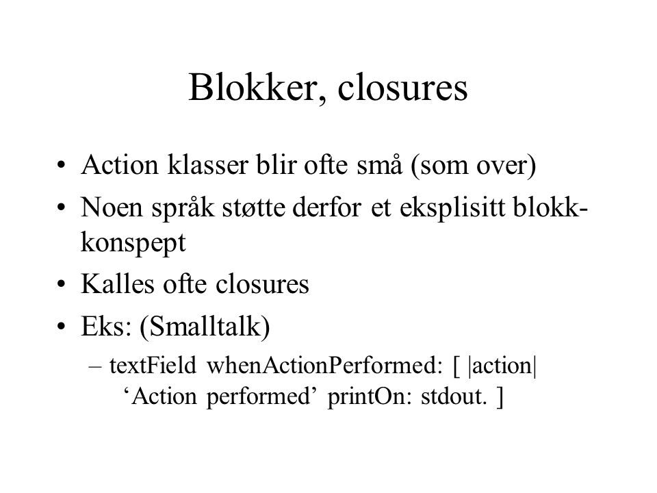 Blokker, closures Action klasser blir ofte små (som over)