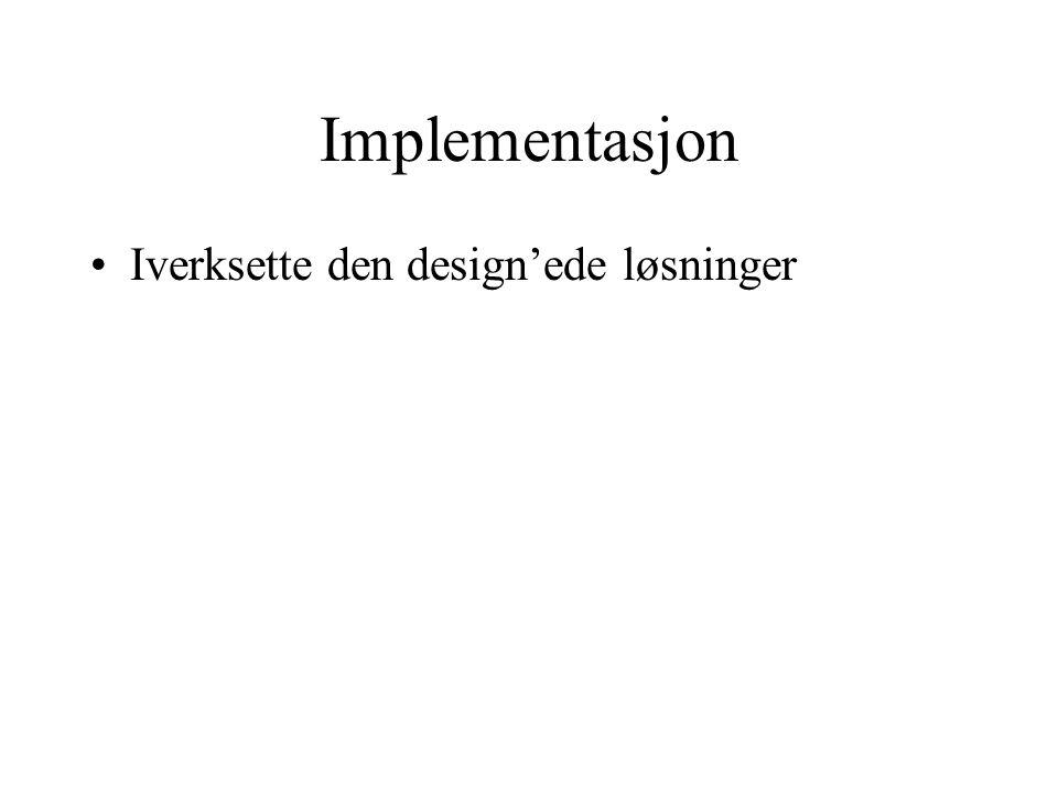 Implementasjon Iverksette den design'ede løsninger