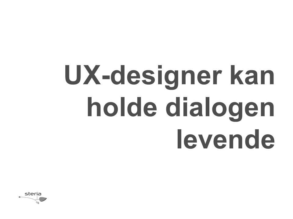 UX-designer kan holde dialogen levende