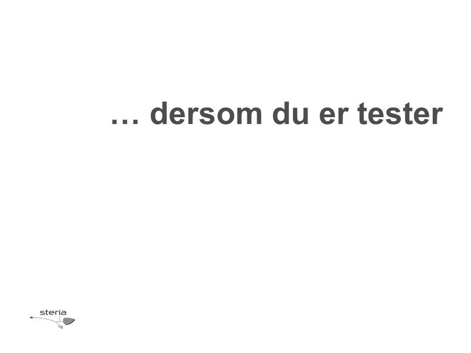 … dersom du er tester