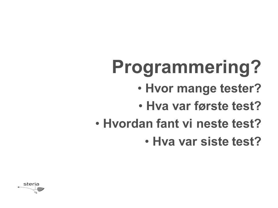 Programmering Hvor mange tester Hva var første test