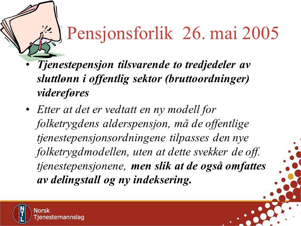 Pensjonsforlik 26. mai 2005 Tjenestepensjon tilsvarende to tredjedeler av sluttlønn i offentlig sektor (bruttoordninger) videreføres.