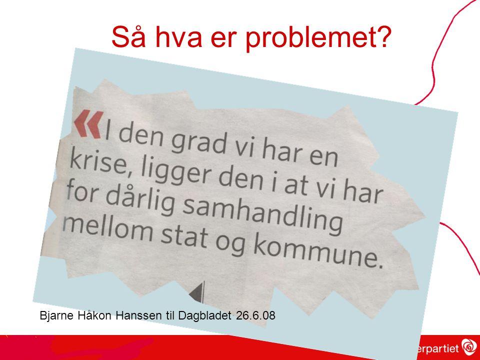 Så hva er problemet Bjarne Håkon Hanssen til Dagbladet 26.6.08