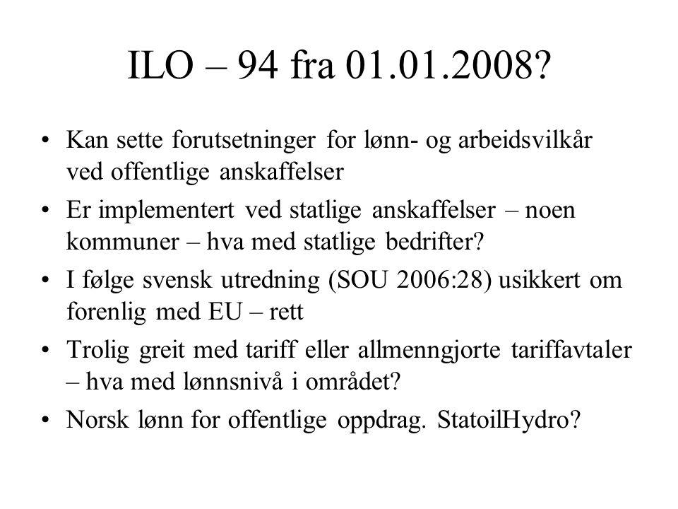 ILO – 94 fra 01.01.2008 Kan sette forutsetninger for lønn- og arbeidsvilkår ved offentlige anskaffelser.