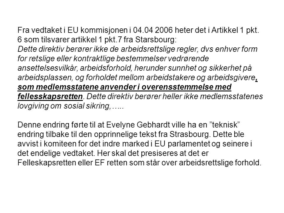 Fra vedtaket i EU kommisjonen i 04. 04 2006 heter det i Artikkel 1 pkt