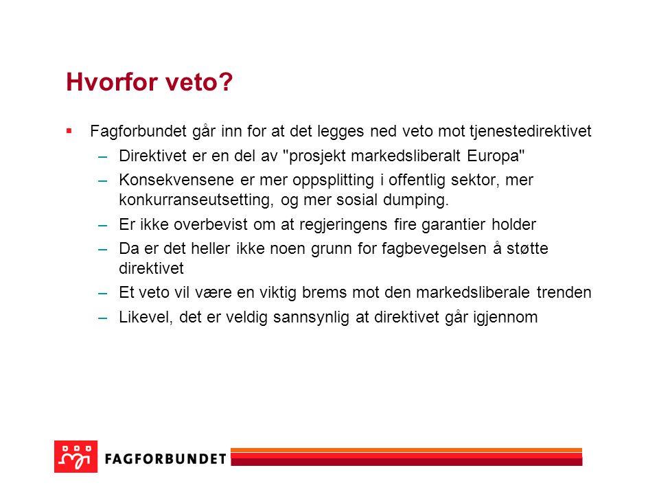 Hvorfor veto Fagforbundet går inn for at det legges ned veto mot tjenestedirektivet. Direktivet er en del av prosjekt markedsliberalt Europa