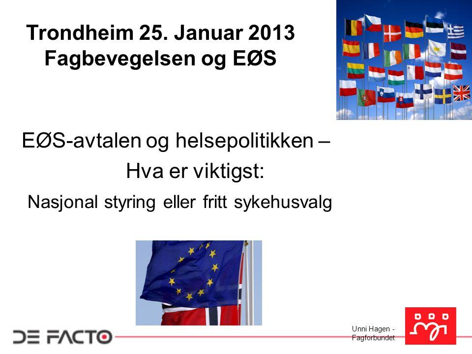 Trondheim 25. Januar 2013 Fagbevegelsen og EØS. EØS-avtalen og helsepolitikken – Hva er viktigst: