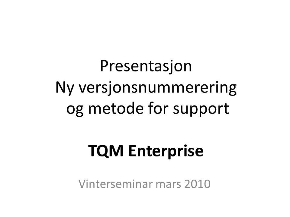 Presentasjon Ny versjonsnummerering og metode for support TQM Enterprise