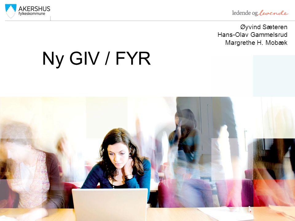 Øyvind Sæteren Hans-Olav Gammelsrud Margrethe H. Mobæk Ny GIV / FYR