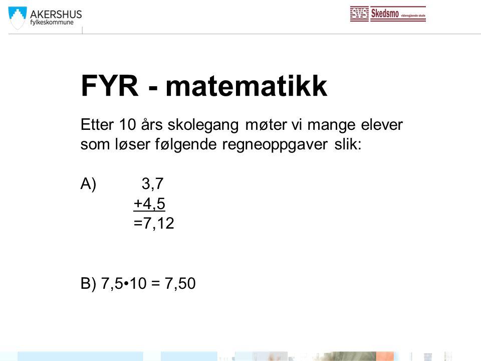 FYR - matematikk Etter 10 års skolegang møter vi mange elever som løser følgende regneoppgaver slik:
