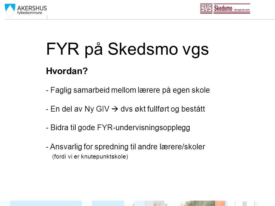 FYR på Skedsmo vgs Hvordan - Faglig samarbeid mellom lærere på egen skole. - En del av Ny GIV  dvs økt fullført og bestått.