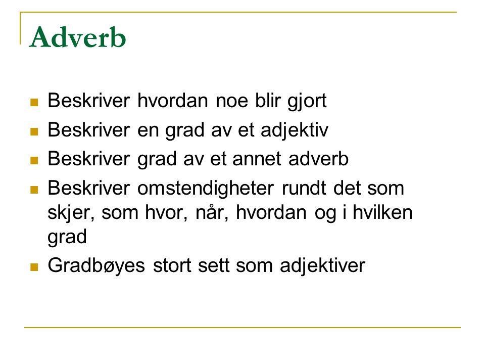Adverb Beskriver hvordan noe blir gjort