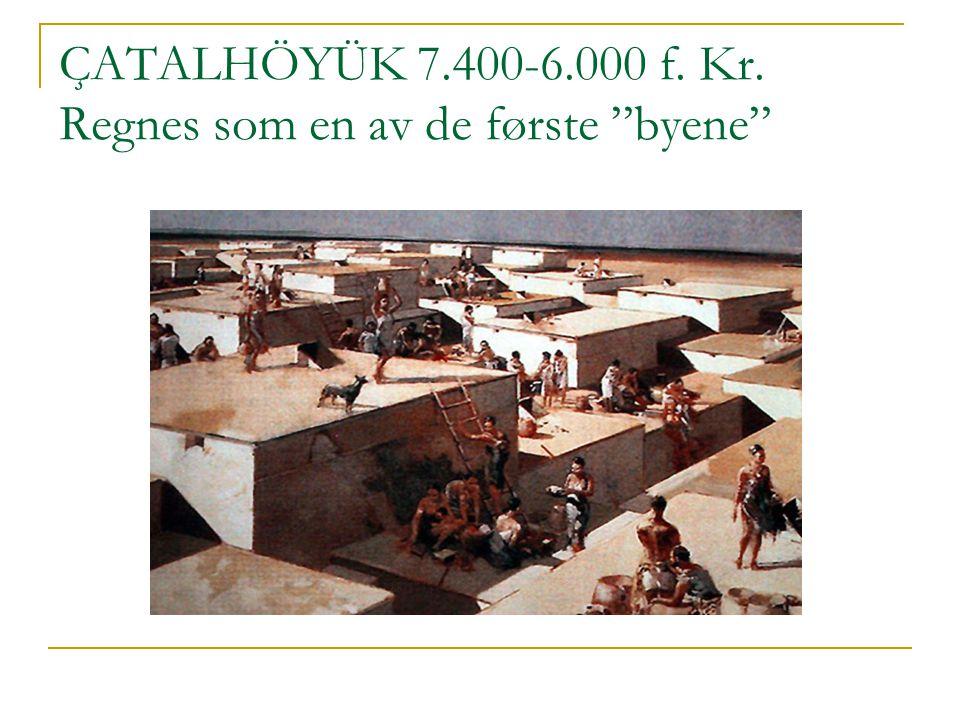 ÇATALHÖYÜK 7.400-6.000 f. Kr. Regnes som en av de første byene