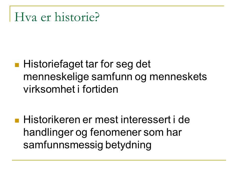 Hva er historie Historiefaget tar for seg det menneskelige samfunn og menneskets virksomhet i fortiden.