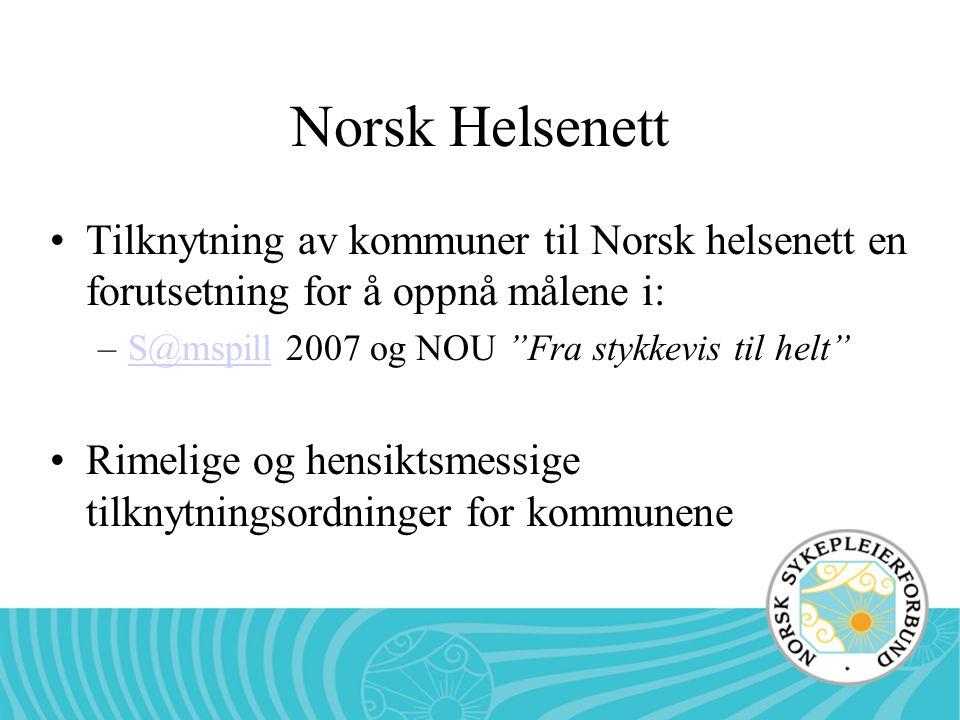 Norsk Helsenett Tilknytning av kommuner til Norsk helsenett en forutsetning for å oppnå målene i: S@mspill 2007 og NOU Fra stykkevis til helt
