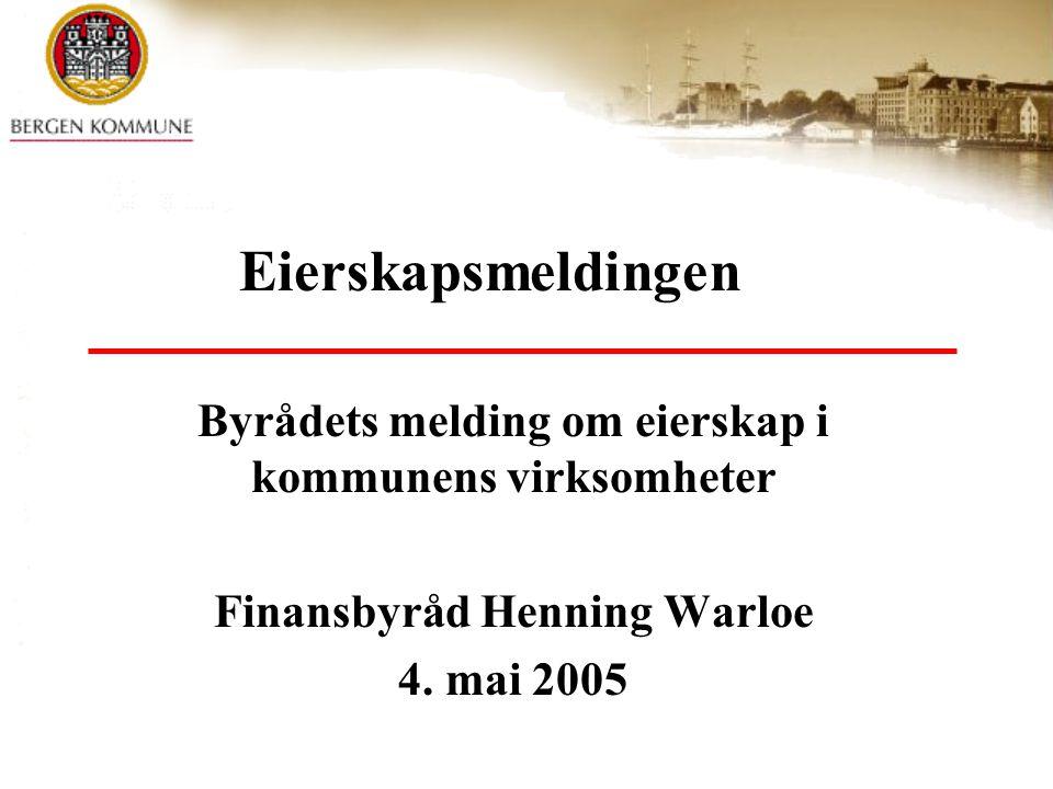 Eierskapsmeldingen Byrådets melding om eierskap i kommunens virksomheter. Finansbyråd Henning Warloe.