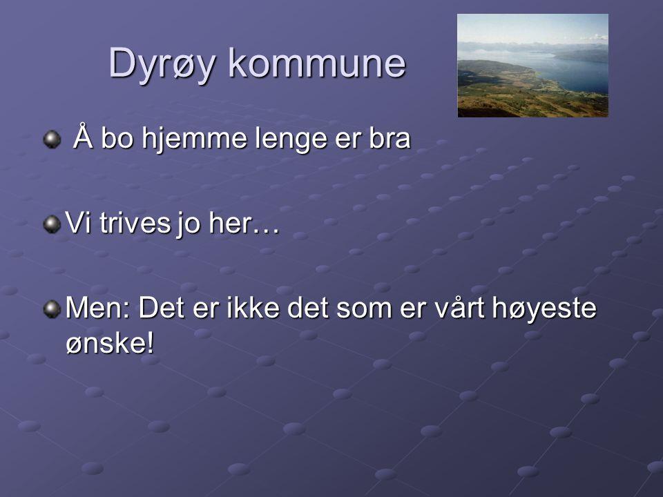 Dyrøy kommune Å bo hjemme lenge er bra Vi trives jo her…