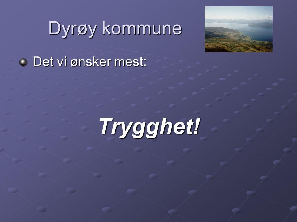 Dyrøy kommune Det vi ønsker mest: Trygghet!