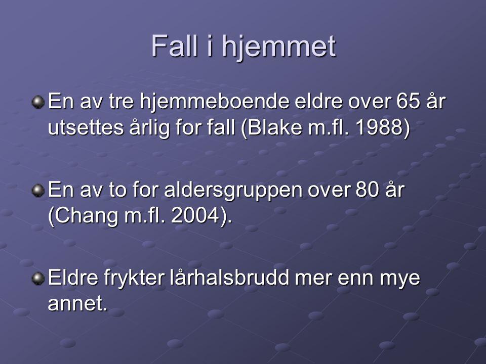 Fall i hjemmet En av tre hjemmeboende eldre over 65 år utsettes årlig for fall (Blake m.fl. 1988)