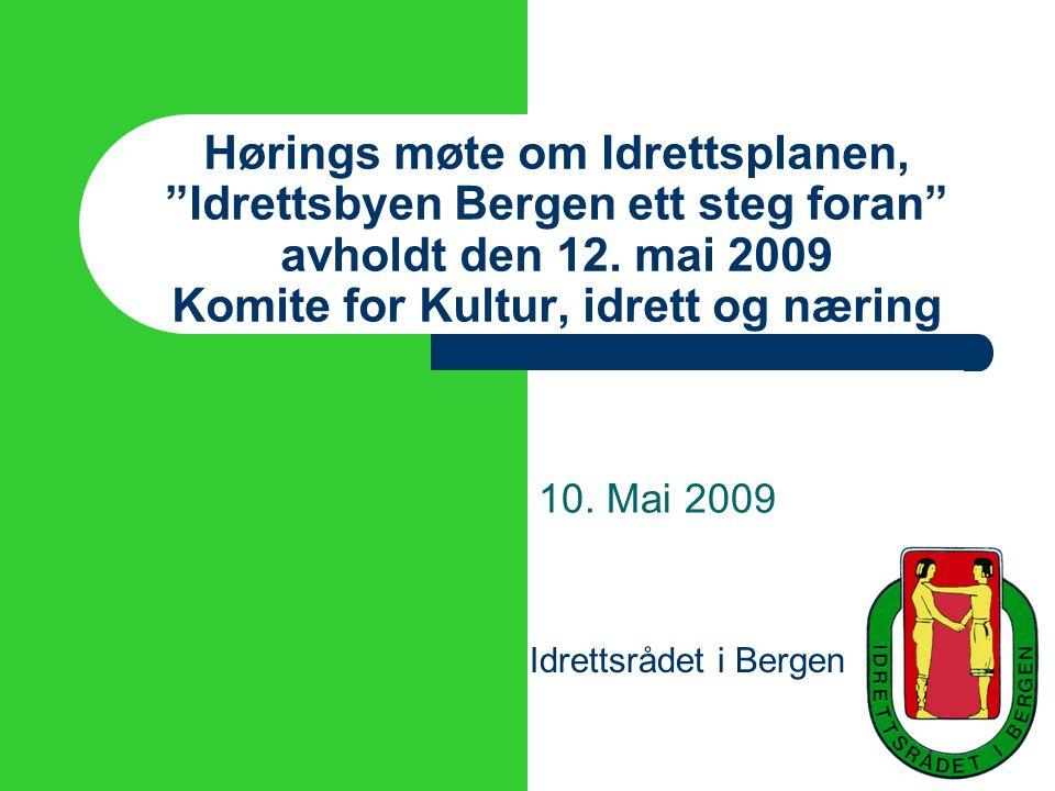 Hørings møte om Idrettsplanen, Idrettsbyen Bergen ett steg foran avholdt den 12. mai 2009 Komite for Kultur, idrett og næring