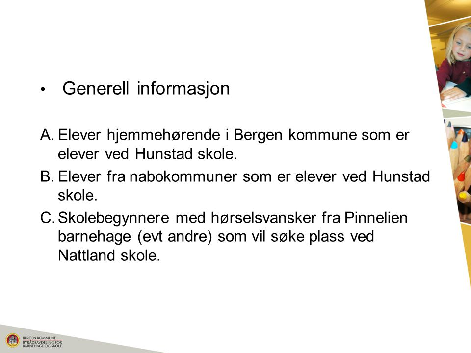 Generell informasjon Elever hjemmehørende i Bergen kommune som er elever ved Hunstad skole. Elever fra nabokommuner som er elever ved Hunstad skole.