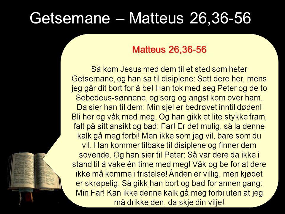 Getsemane – Matteus 26,36-56 Matteus 26,36-56
