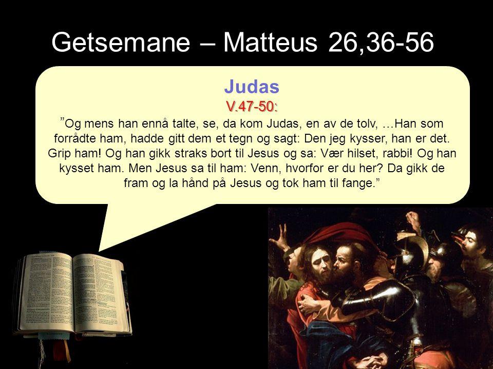 Getsemane – Matteus 26,36-56 Judas V.47-50: