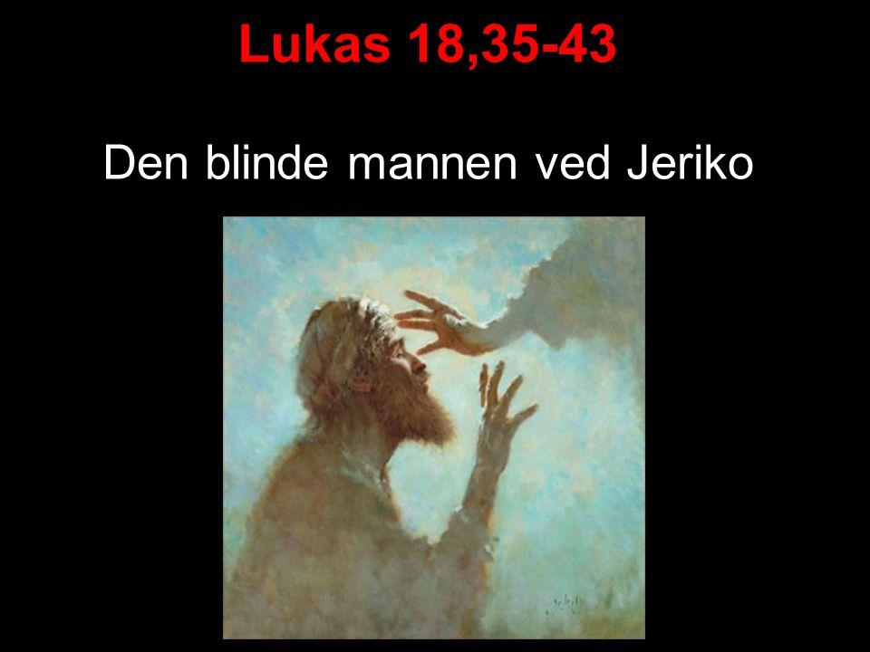 Lukas 18,35-43 Den blinde mannen ved Jeriko