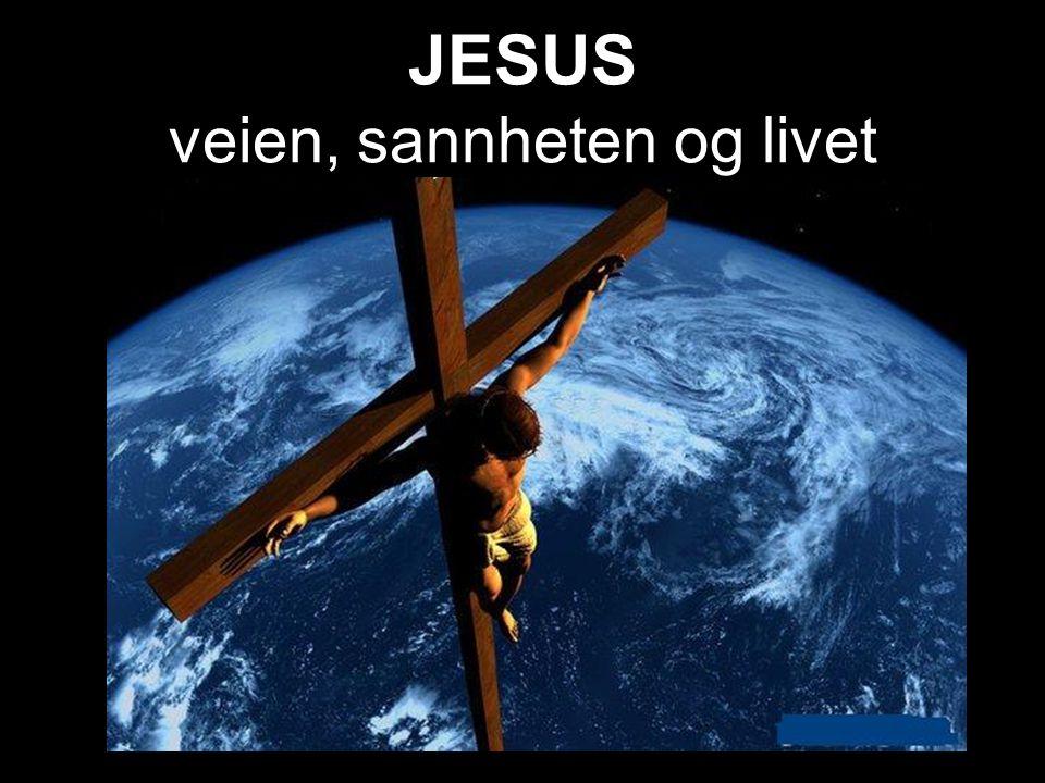 JESUS veien, sannheten og livet