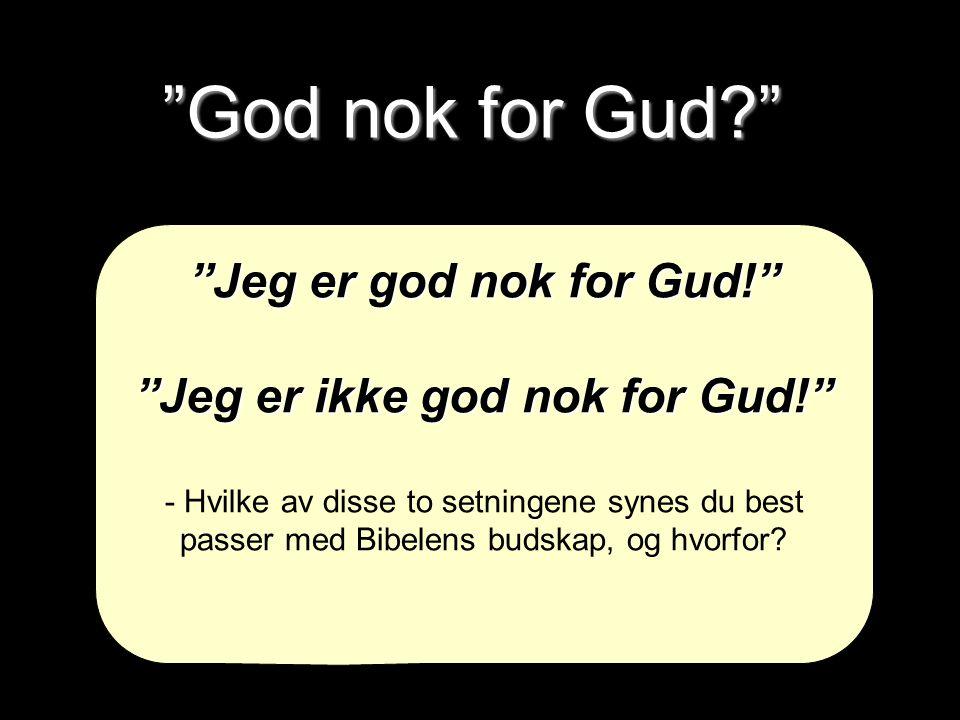 Jeg er ikke god nok for Gud!