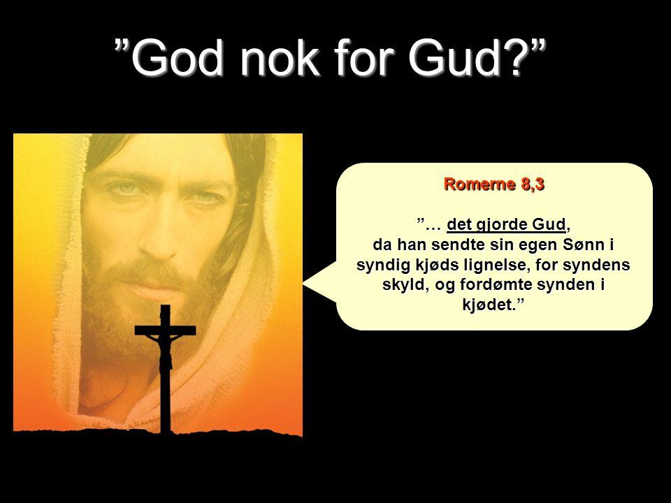 God nok for Gud Romerne 8,3