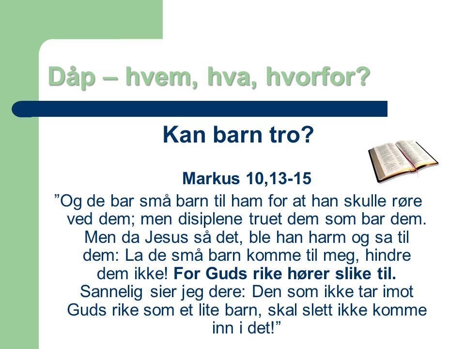 Dåp – hvem, hva, hvorfor Kan barn tro Markus 10,13-15