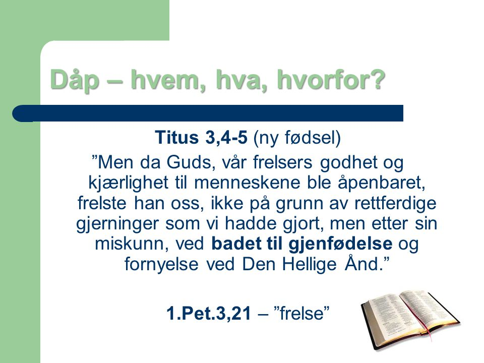Dåp – hvem, hva, hvorfor Titus 3,4-5 (ny fødsel)