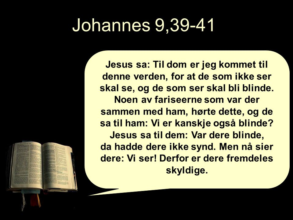 Jesus sa til dem: Var dere blinde,